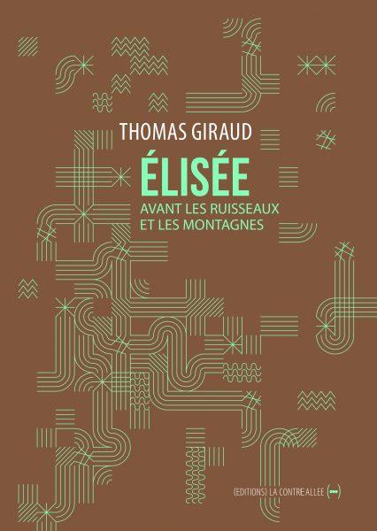 """couverture de """"Élisée, avant les ruisseaux et les montagnes"""", de Thomas Giraud (La Contre allée, 2016)"""