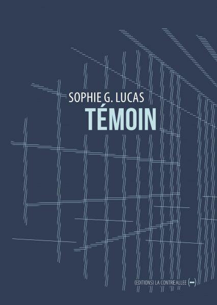 """Couverture de """"Témoin"""", de Sophie G. Lucas (La Contre allée, 2016)"""